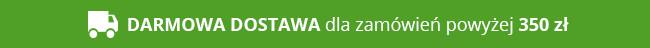 DARMOWA DOSTAWA dla zamówień powyżej 350 zł