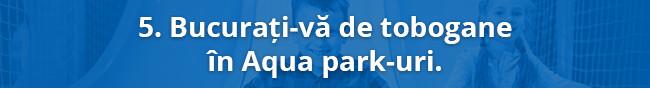 5. Bucurați-vă de tobogane în Aqua park-uri.